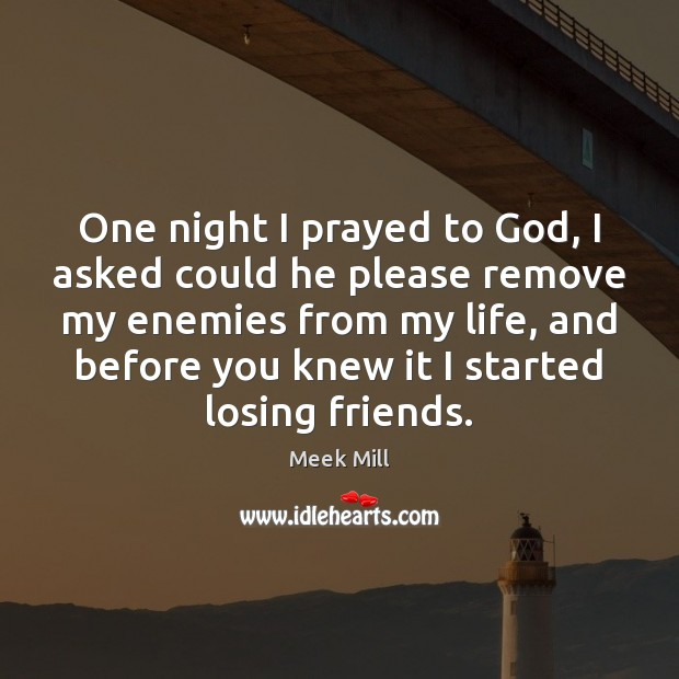 One night I prayed to God, I asked could he please remove Image