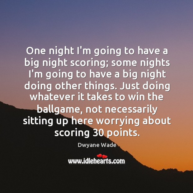 One night I'm going to have a big night scoring; some nights Image