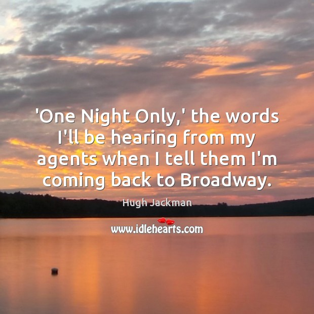 Image, 'One Night Only,' the words I'll be hearing from my agents