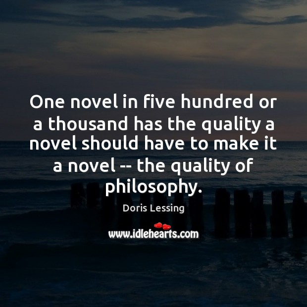One novel in five hundred or a thousand has the quality a Doris Lessing Picture Quote