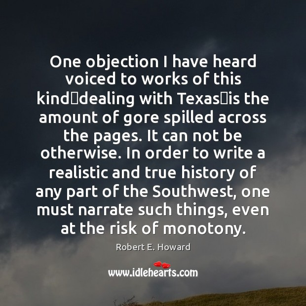 One objection I have heard voiced to works of this kind—dealing Robert E. Howard Picture Quote