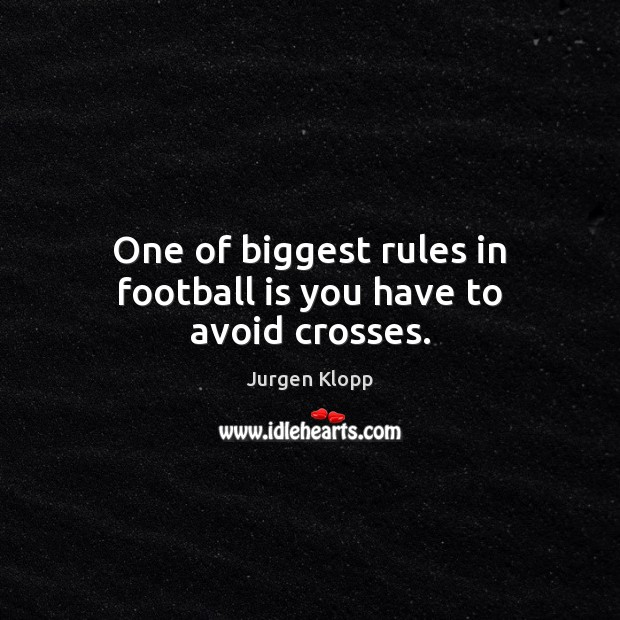 One of biggest rules in football is you have to avoid crosses. Football Quotes Image