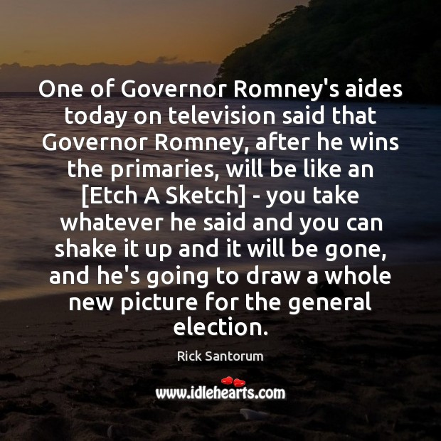 Image, One of Governor Romney's aides today on television said that Governor Romney,