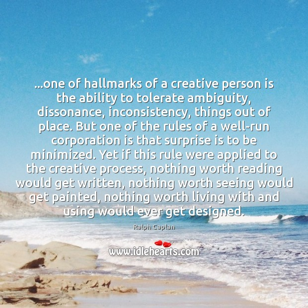 …one of hallmarks of a creative person is the ability to tolerate Ralph Caplan Picture Quote