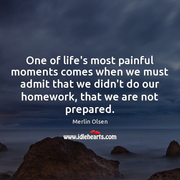 Image, One of life's most painful moments comes when we must admit that