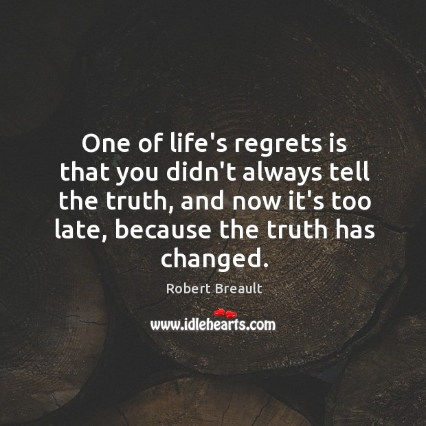 One of life's regrets is that you didn't always tell the truth, Image