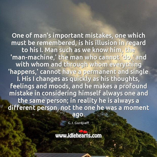 One of man's important mistakes, one which must be remembered, is his G. I. Gurdjieff Picture Quote