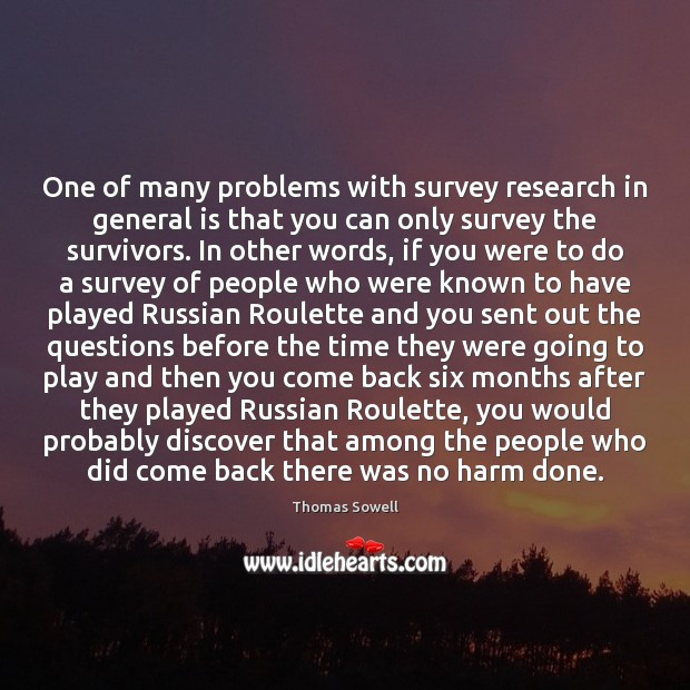 One of many problems with survey research in general is that you Thomas Sowell Picture Quote