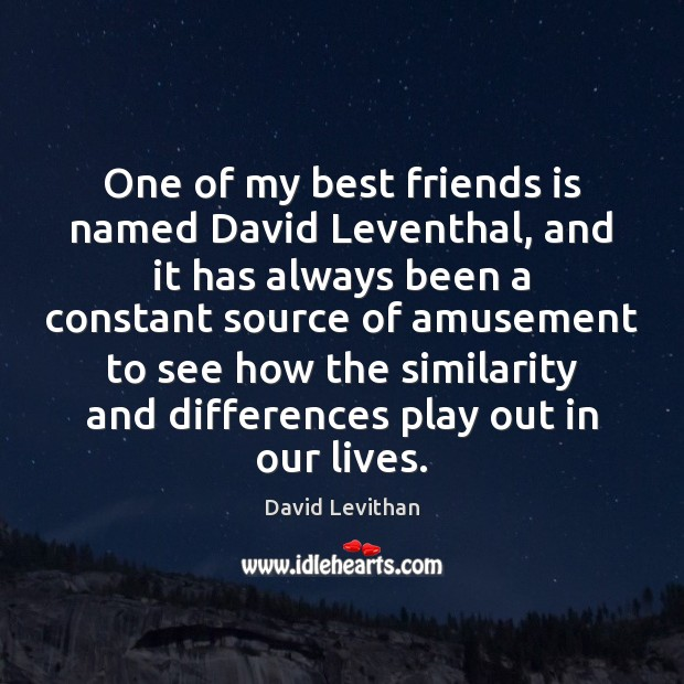 One of my best friends is named David Leventhal, and it has Image