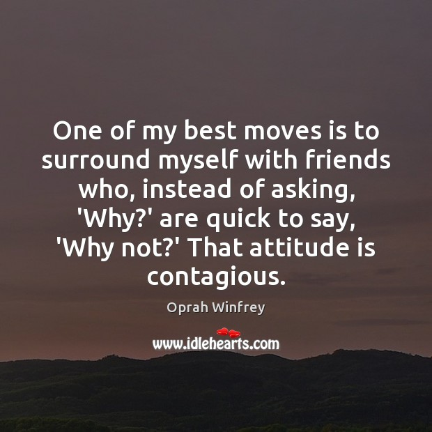 Image, One of my best moves is to surround myself with friends who,