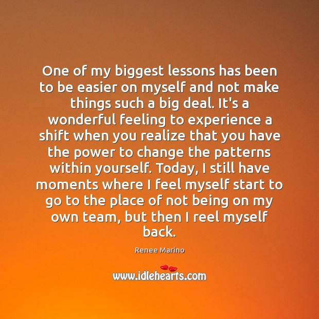 One of my biggest lessons has been to be easier on myself Image