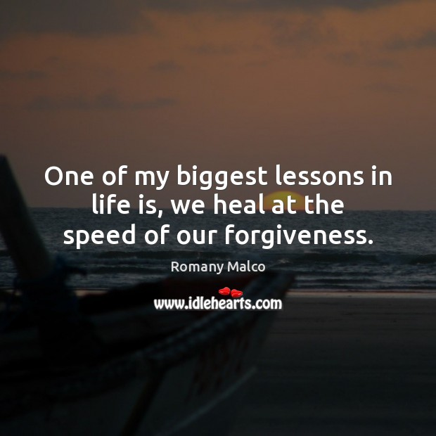 One of my biggest lessons in life is, we heal at the speed of our forgiveness. Romany Malco Picture Quote