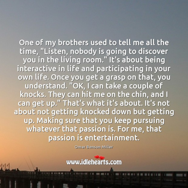 """One of my brothers used to tell me all the time, """"Listen, Image"""