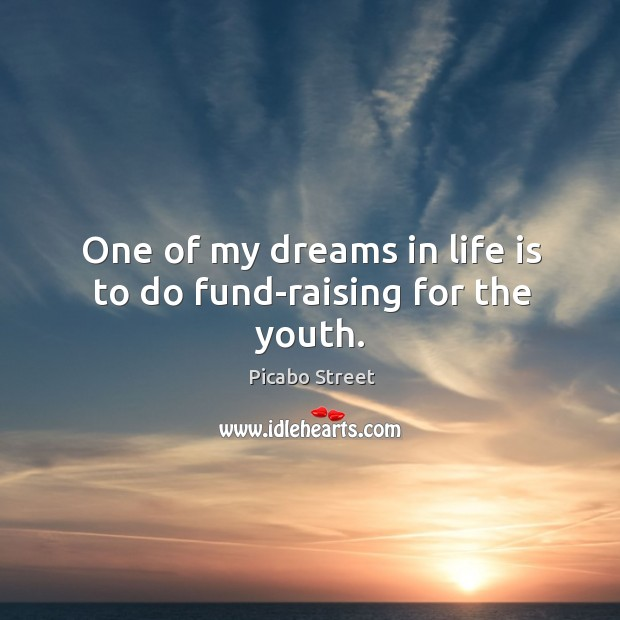 Image, One of my dreams in life is to do fund-raising for the youth.