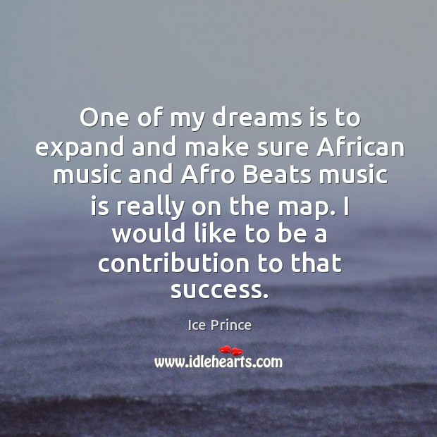 Image, One of my dreams is to expand and make sure African music