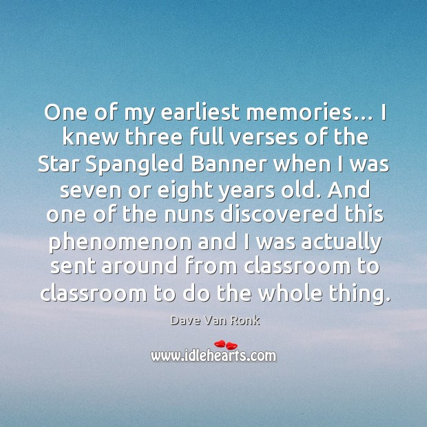 One of my earliest memories… I knew three full verses of the star spangled banner when I was seven or eight years old. Dave Van Ronk Picture Quote