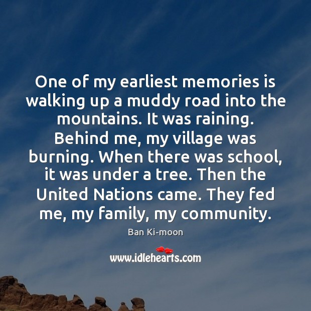 Image, One of my earliest memories is walking up a muddy road into