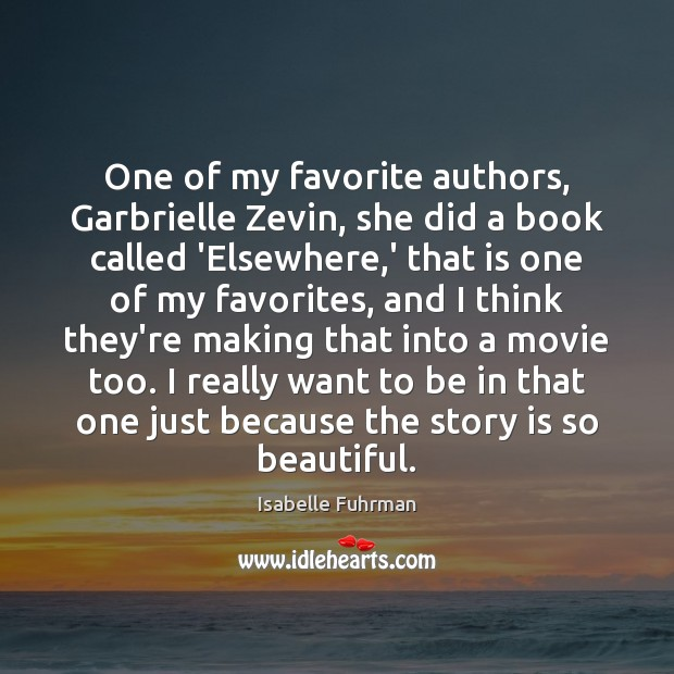 One of my favorite authors, Garbrielle Zevin, she did a book called Isabelle Fuhrman Picture Quote