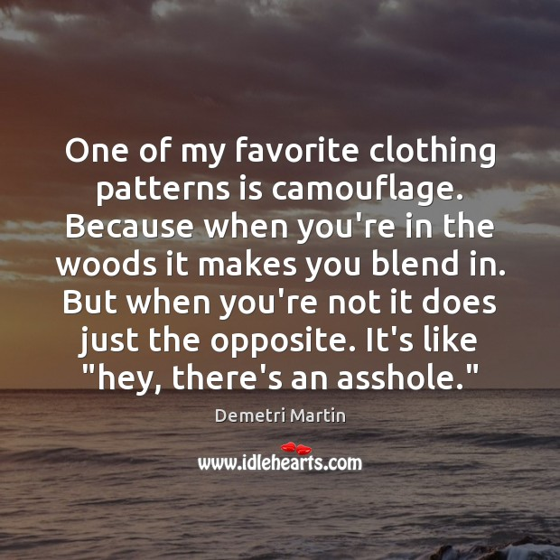 One of my favorite clothing patterns is camouflage. Because when you're in Image