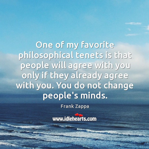 One of my favorite philosophical tenets is that people will agree with Image