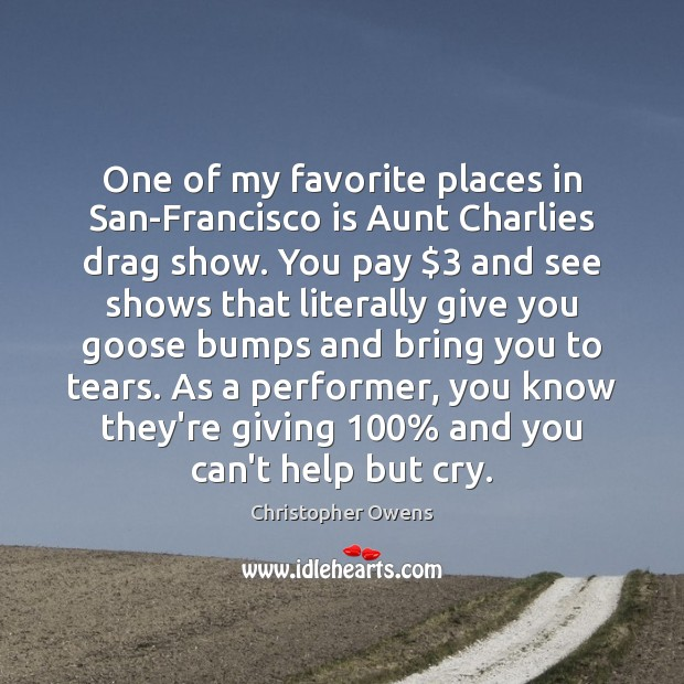 One of my favorite places in San-Francisco is Aunt Charlies drag show. Christopher Owens Picture Quote