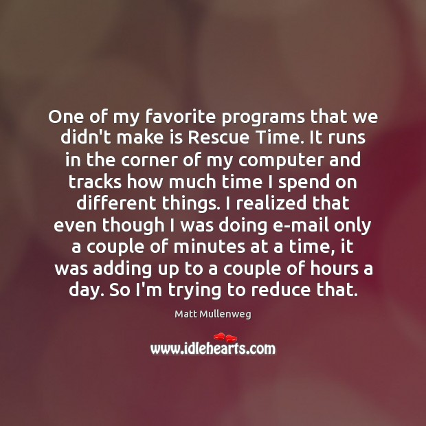 One of my favorite programs that we didn't make is Rescue Time. Computers Quotes Image