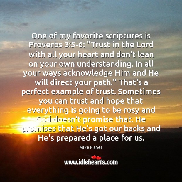 """Image, One of my favorite scriptures is Proverbs 3:5-6: """"Trust in the Lord"""