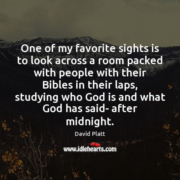 One of my favorite sights is to look across a room packed David Platt Picture Quote