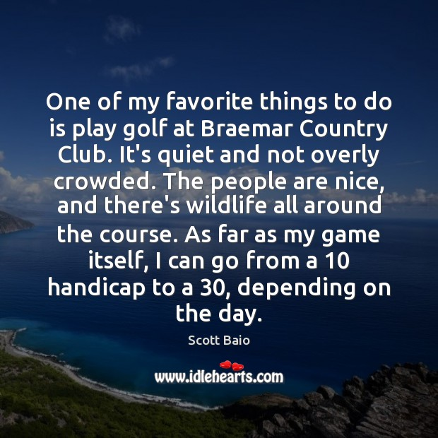 One of my favorite things to do is play golf at Braemar Scott Baio Picture Quote
