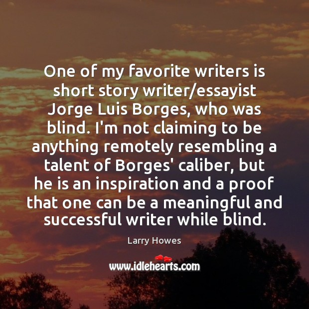 One of my favorite writers is short story writer/essayist Jorge Luis Image