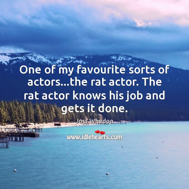 One of my favourite sorts of actors…the rat actor. The rat Joss Whedon Picture Quote