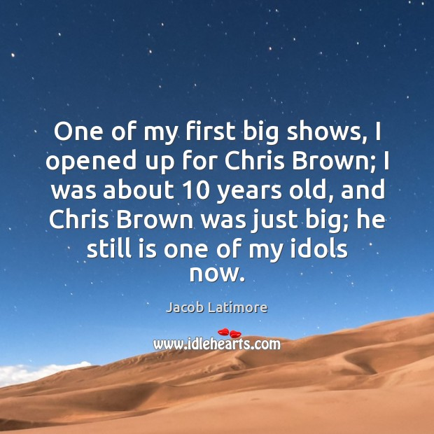 One of my first big shows, I opened up for Chris Brown; Image