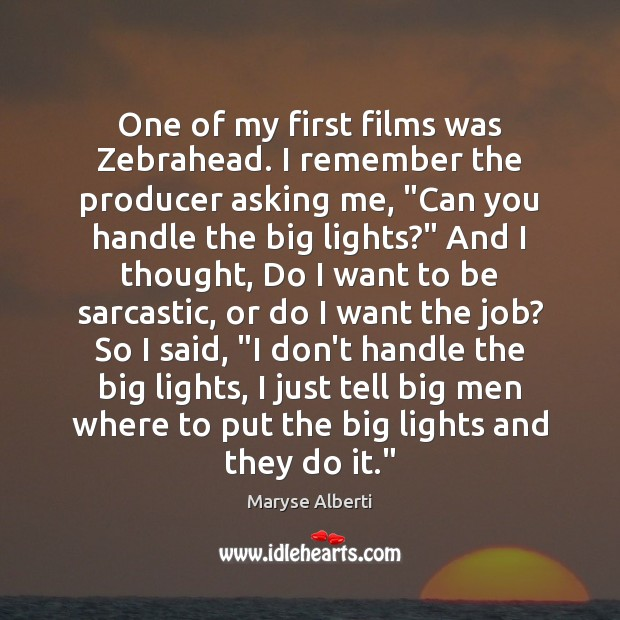 One of my first films was Zebrahead. I remember the producer asking Sarcastic Quotes Image