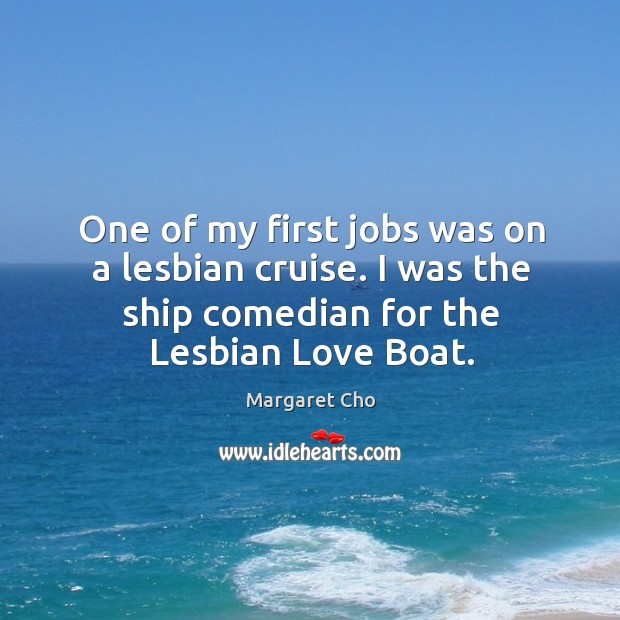 Image, One of my first jobs was on a lesbian cruise. I was