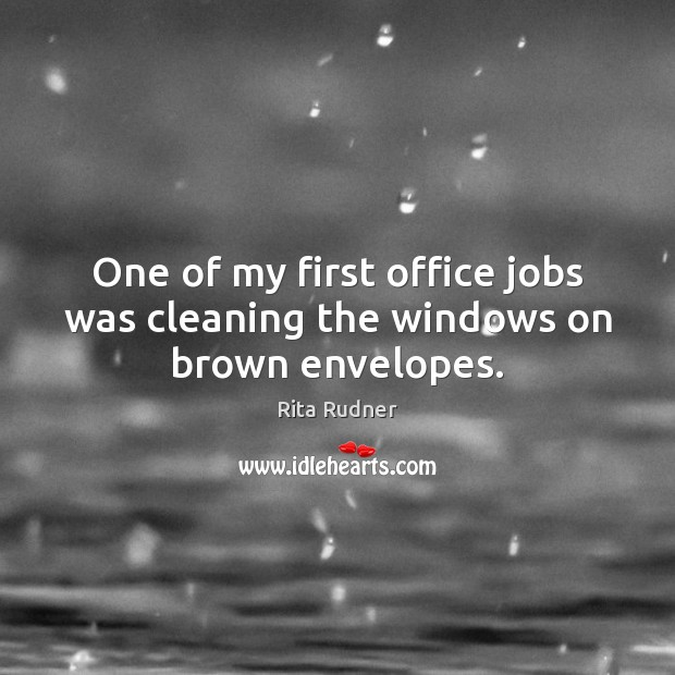 Image, One of my first office jobs was cleaning the windows on brown envelopes.