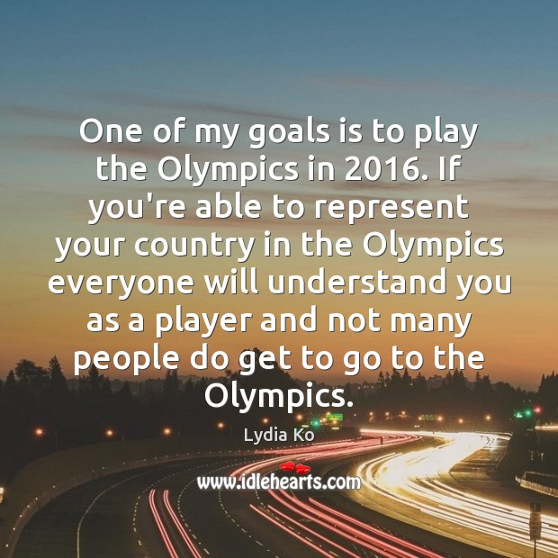 One of my goals is to play the Olympics in 2016. If you're Image