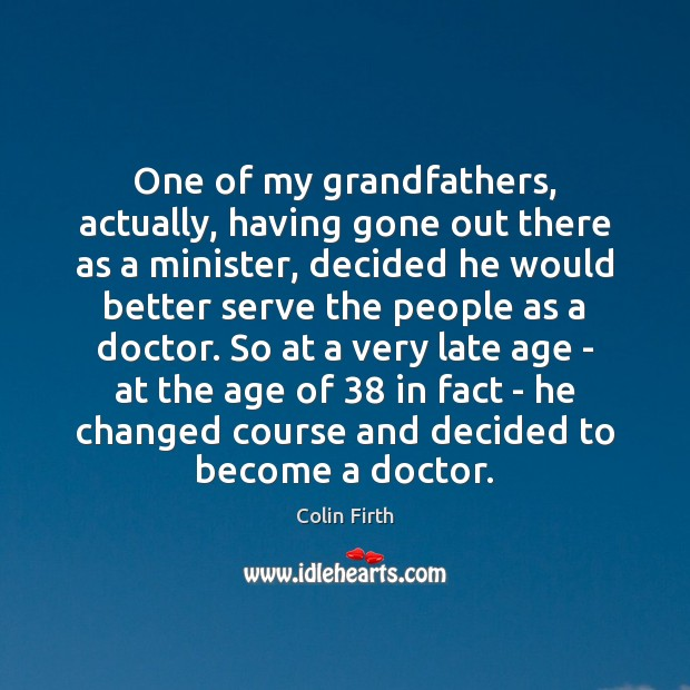 One of my grandfathers, actually, having gone out there as a minister, Colin Firth Picture Quote