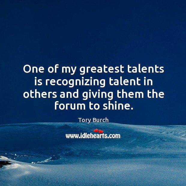 One of my greatest talents is recognizing talent in others and giving them the forum to shine. Image