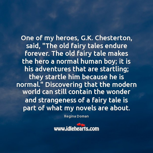 """One of my heroes, G.K. Chesterton, said, """"The old fairy tales Image"""