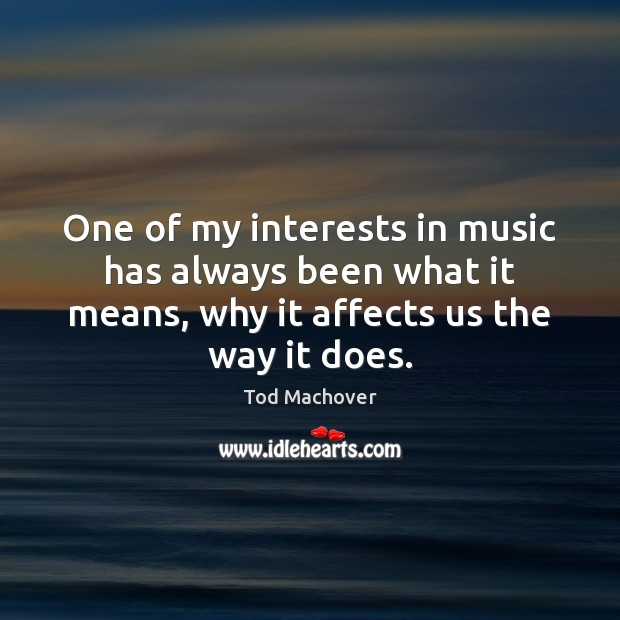 One of my interests in music has always been what it means, Tod Machover Picture Quote