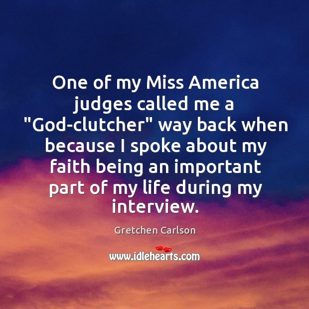 """One of my Miss America judges called me a """"God-clutcher"""" way back Image"""