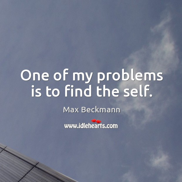 One of my problems is to find the self. Image