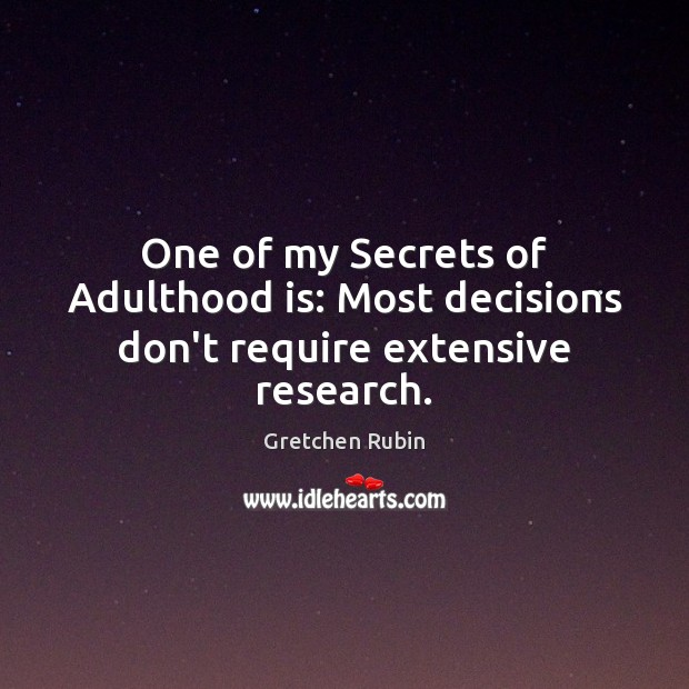 One of my Secrets of Adulthood is: Most decisions don't require extensive research. Image