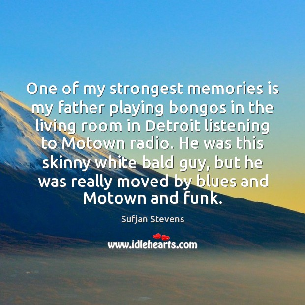 One of my strongest memories is my father playing bongos in the Image