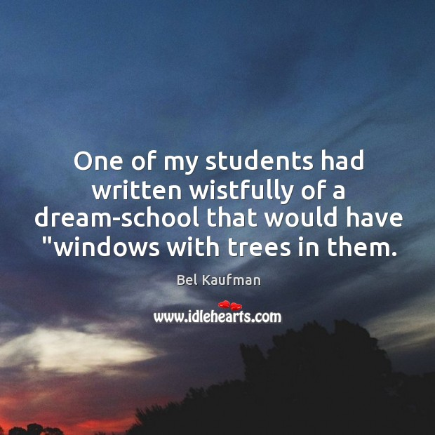 One of my students had written wistfully of a dream-school that would Image