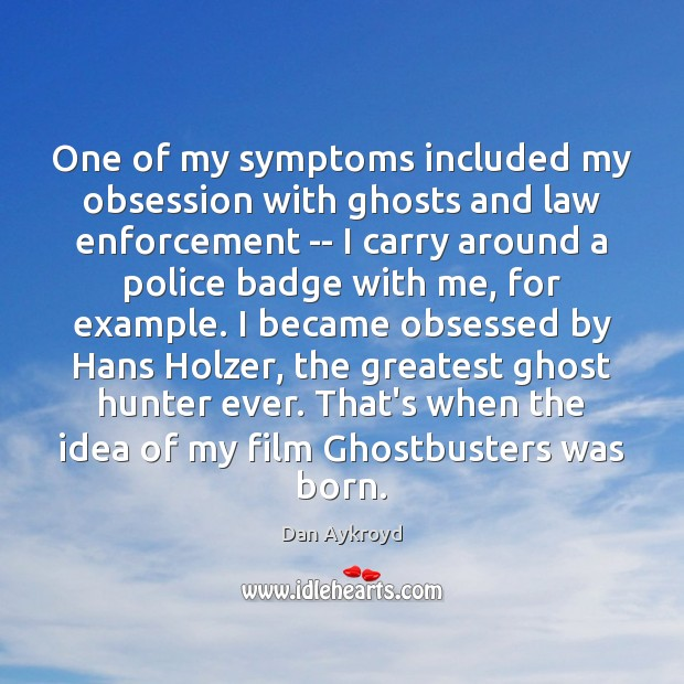 Image, One of my symptoms included my obsession with ghosts and law enforcement