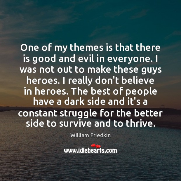 One of my themes is that there is good and evil in William Friedkin Picture Quote
