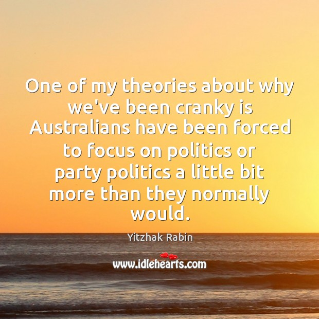 One of my theories about why we've been cranky is Australians have Yitzhak Rabin Picture Quote