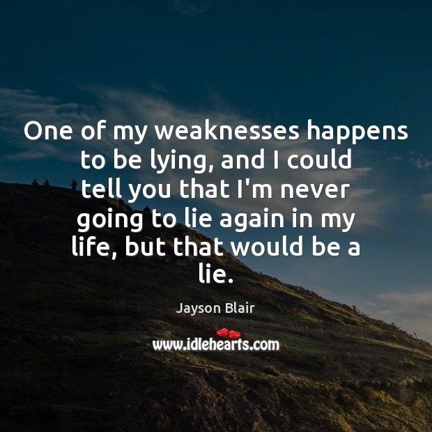 One of my weaknesses happens to be lying, and I could tell Image