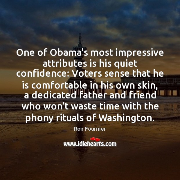 One of Obama's most impressive attributes is his quiet confidence: Voters sense Ron Fournier Picture Quote